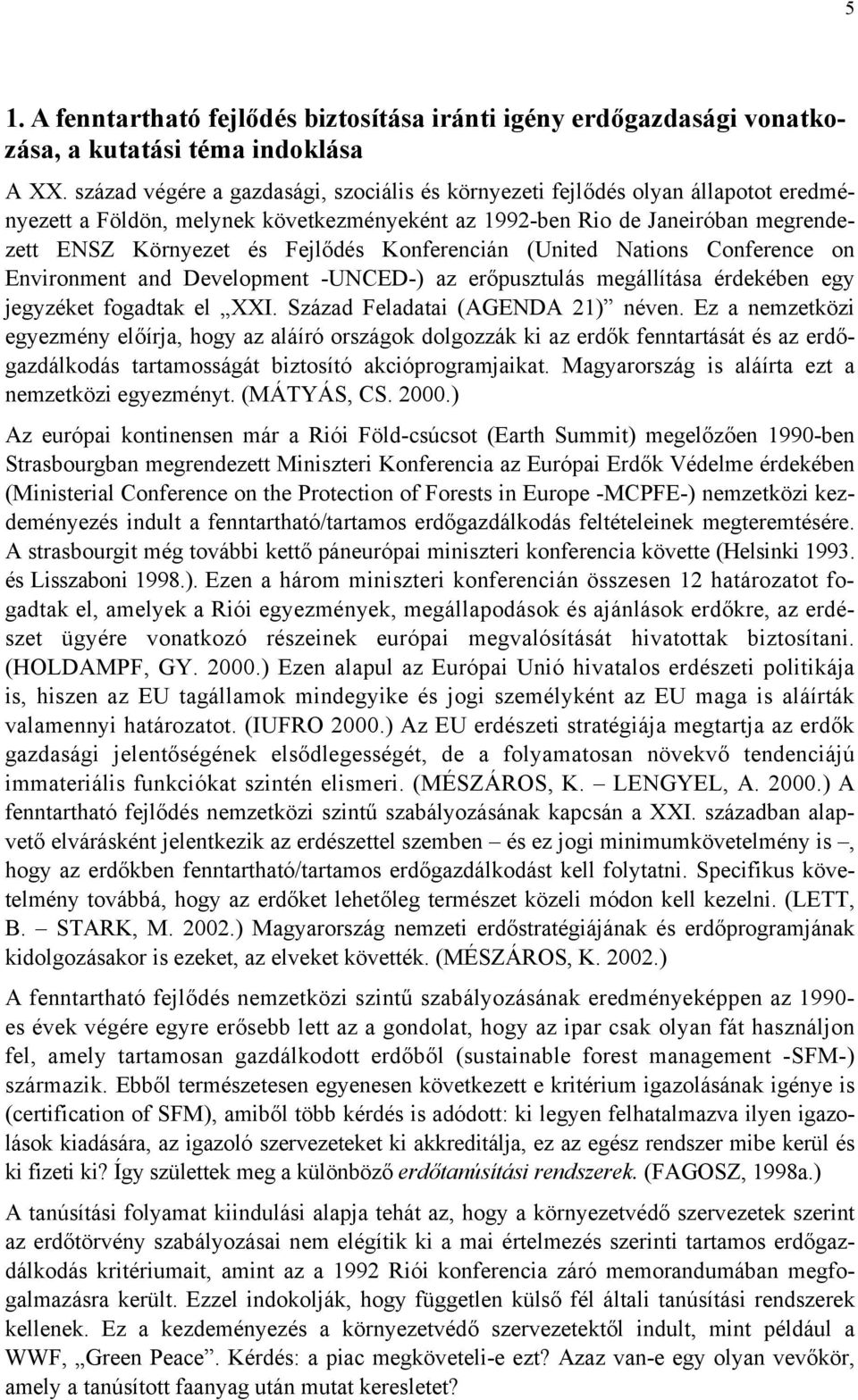 Konferencián (United Nations Conference on Environment and Development -UNCED-) az erőpusztulás megállítása érdekében egy jegyzéket fogadtak el XXI. Század Feladatai (AGENDA 21) néven.