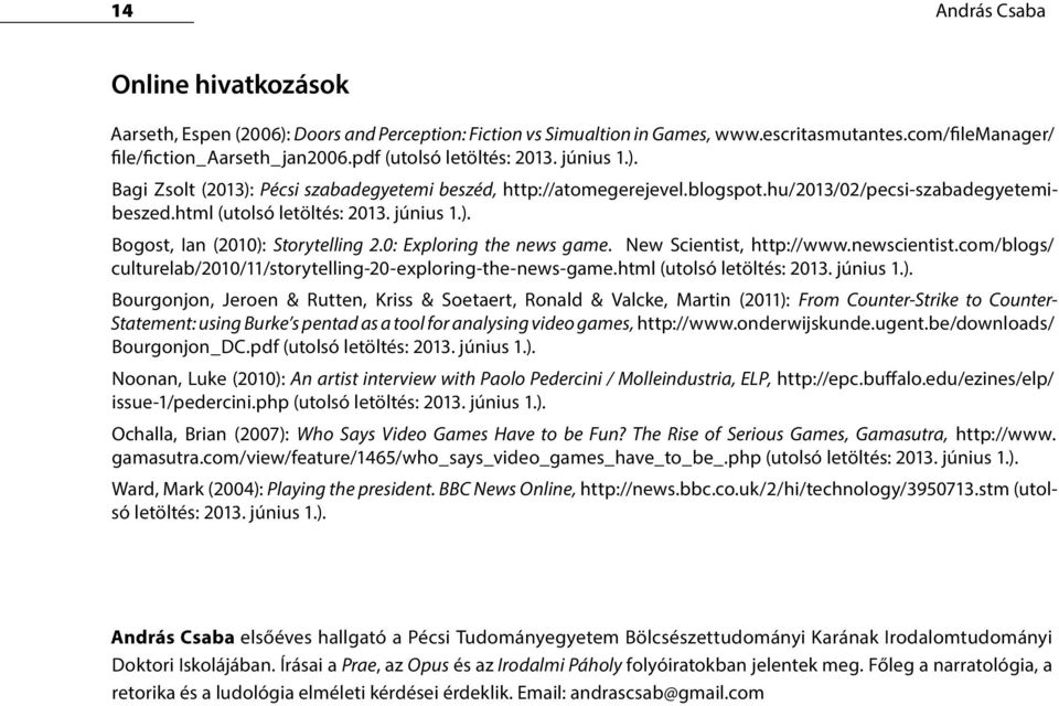 0: Exploring the news game. New Scientist, http://www.newscientist.com/blogs/ culturelab/2010/11/storytelling-20-exploring-the-news-game.html (utolsó letöltés: 2013. június 1.).