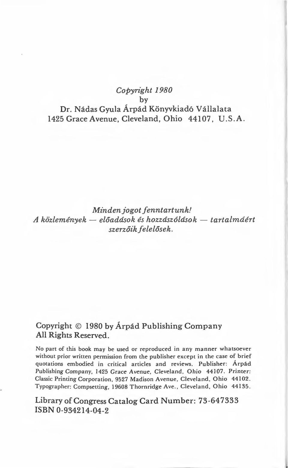 No part of this book may be used or reproduced in any manner whatsacver without prior written permission from the publisher except in the case of brief quotations embodied in eritical articles and