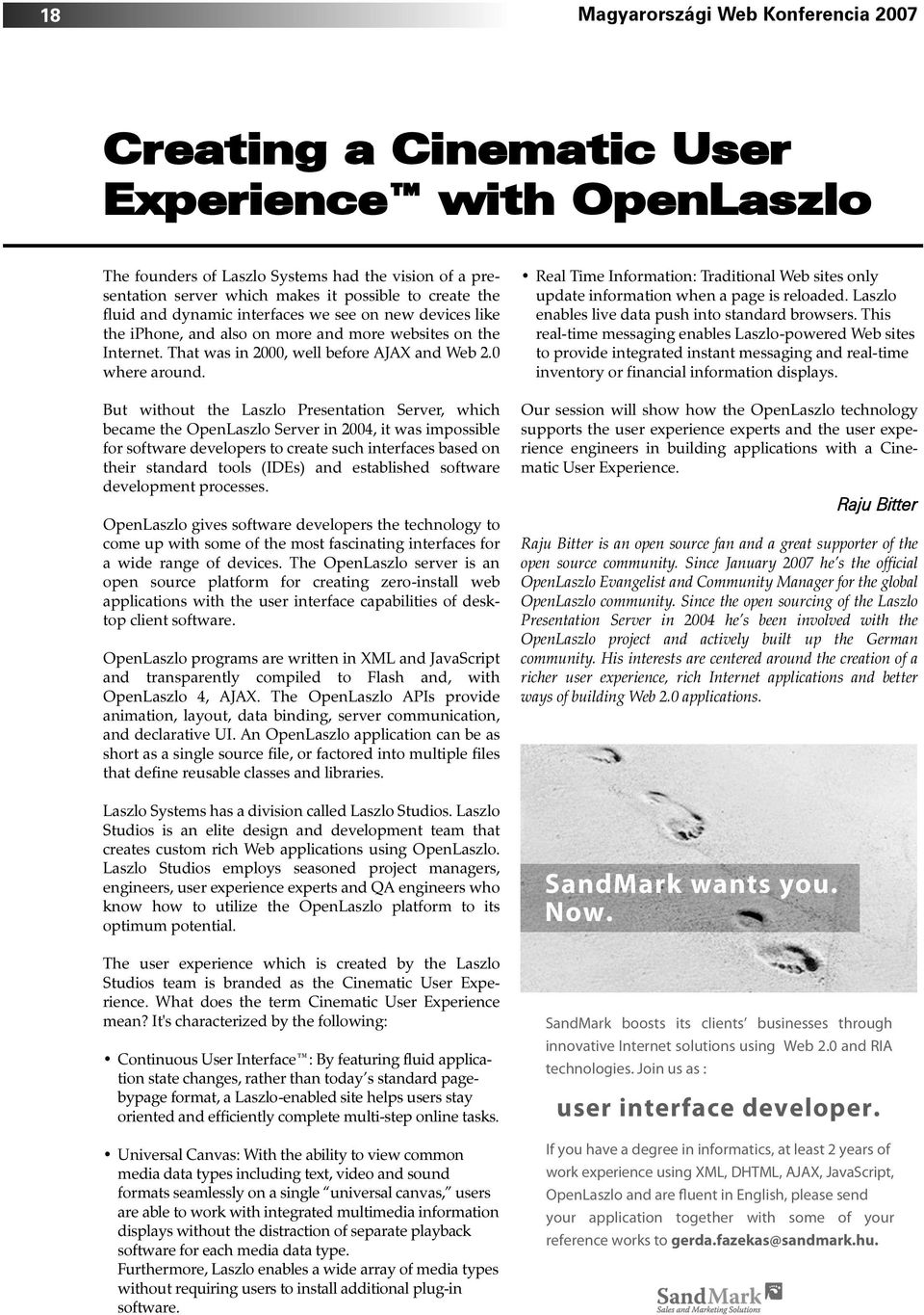 But without the Laszlo Presentation Server, which became the OpenLaszlo Server in 2004, it was impossible for software developers to create such interfaces based on their standard tools (IDEs) and