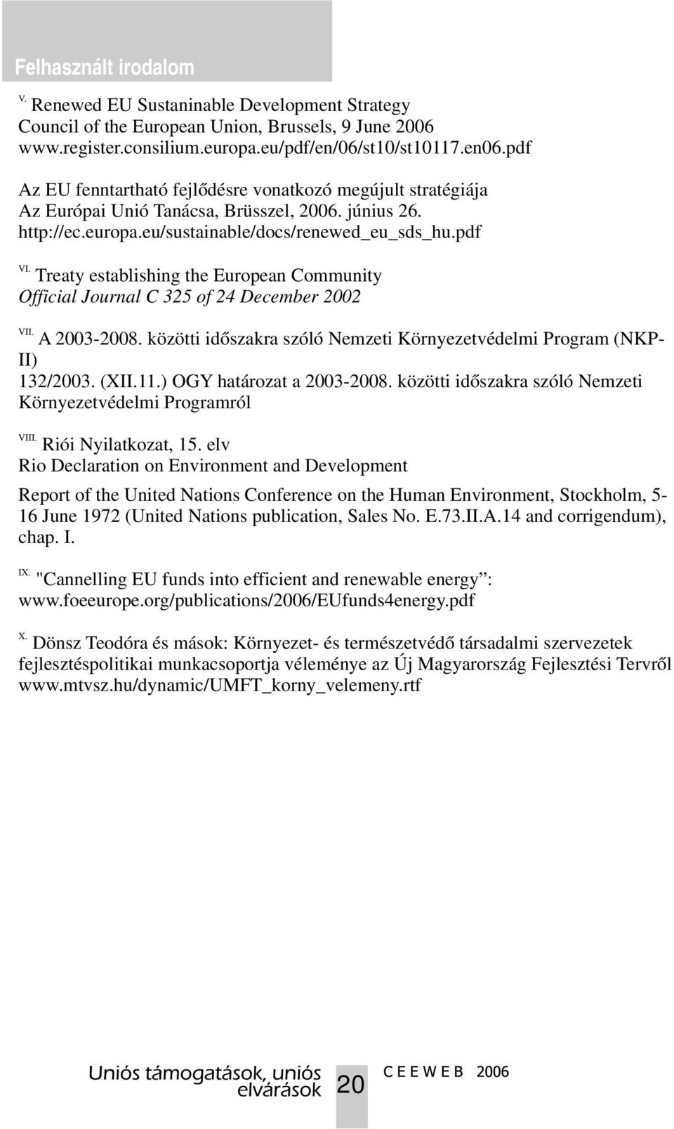 Treaty establishing the European Community Official Journal C 325 of 24 December 2002 VII. A 2003-2008. közötti időszakra szóló Nemzeti Környezetvédelmi Program (NKP- II) 132/2003. (II.11.