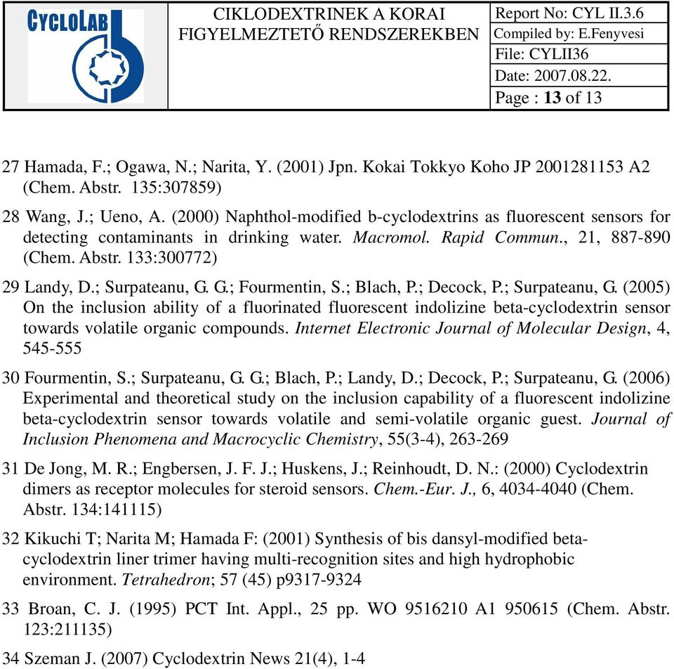 ; Surpateanu, G. G.; Fourmentin, S.; Blach, P.; Decock, P.; Surpateanu, G. (2005) On the inclusion ability of a fluorinated fluorescent indolizine beta-cyclodextrin sensor towards volatile organic compounds.