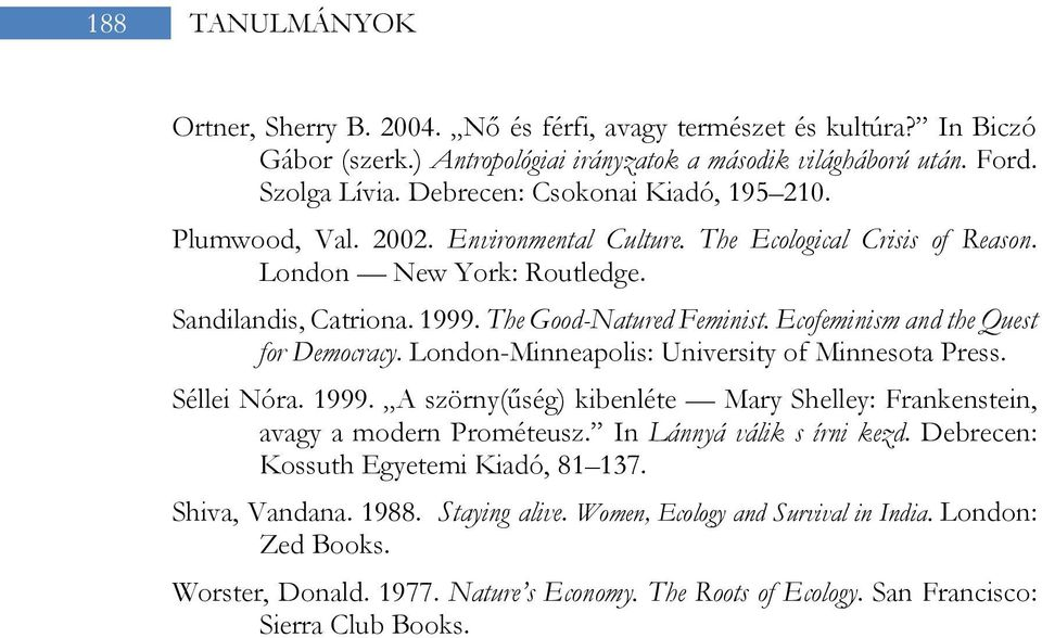 Ecofeminism and the Quest for Democracy. London-Minneapolis: University of Minnesota Press. Séllei Nóra. 1999. A szörny(űség) kibenléte Mary Shelley: Frankenstein, avagy a modern Prométeusz.