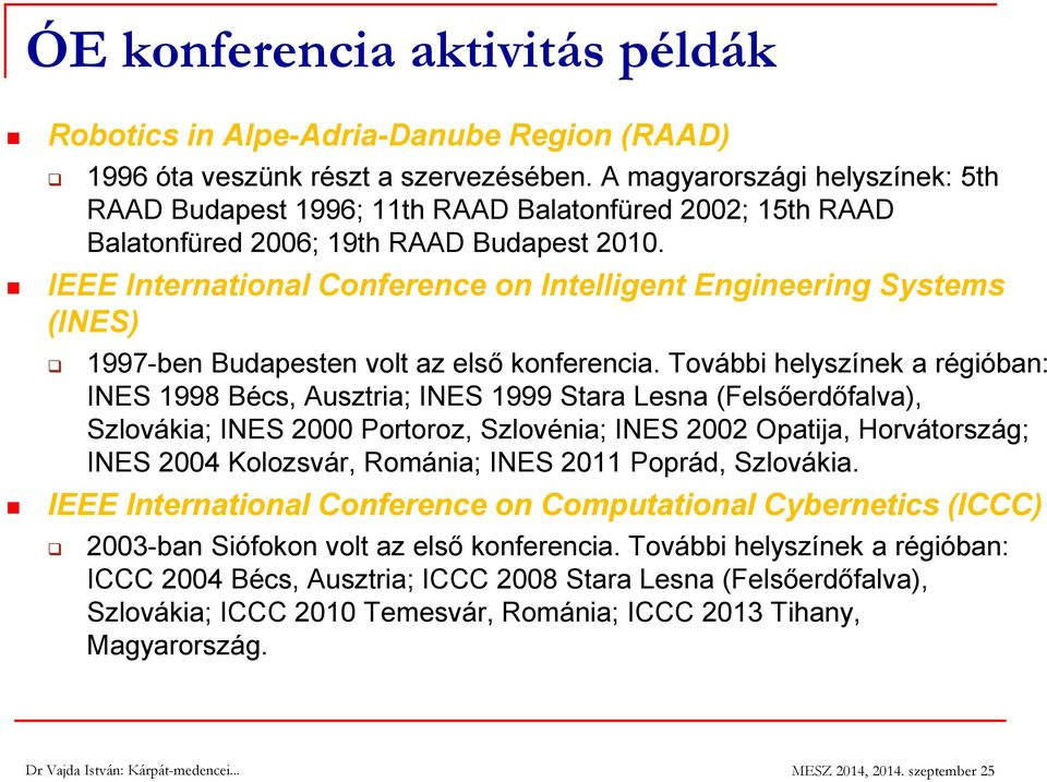 IEEE International Conference on Intelligent Engineering Systems (INES) 1997-ben Budapesten volt az első konferencia.