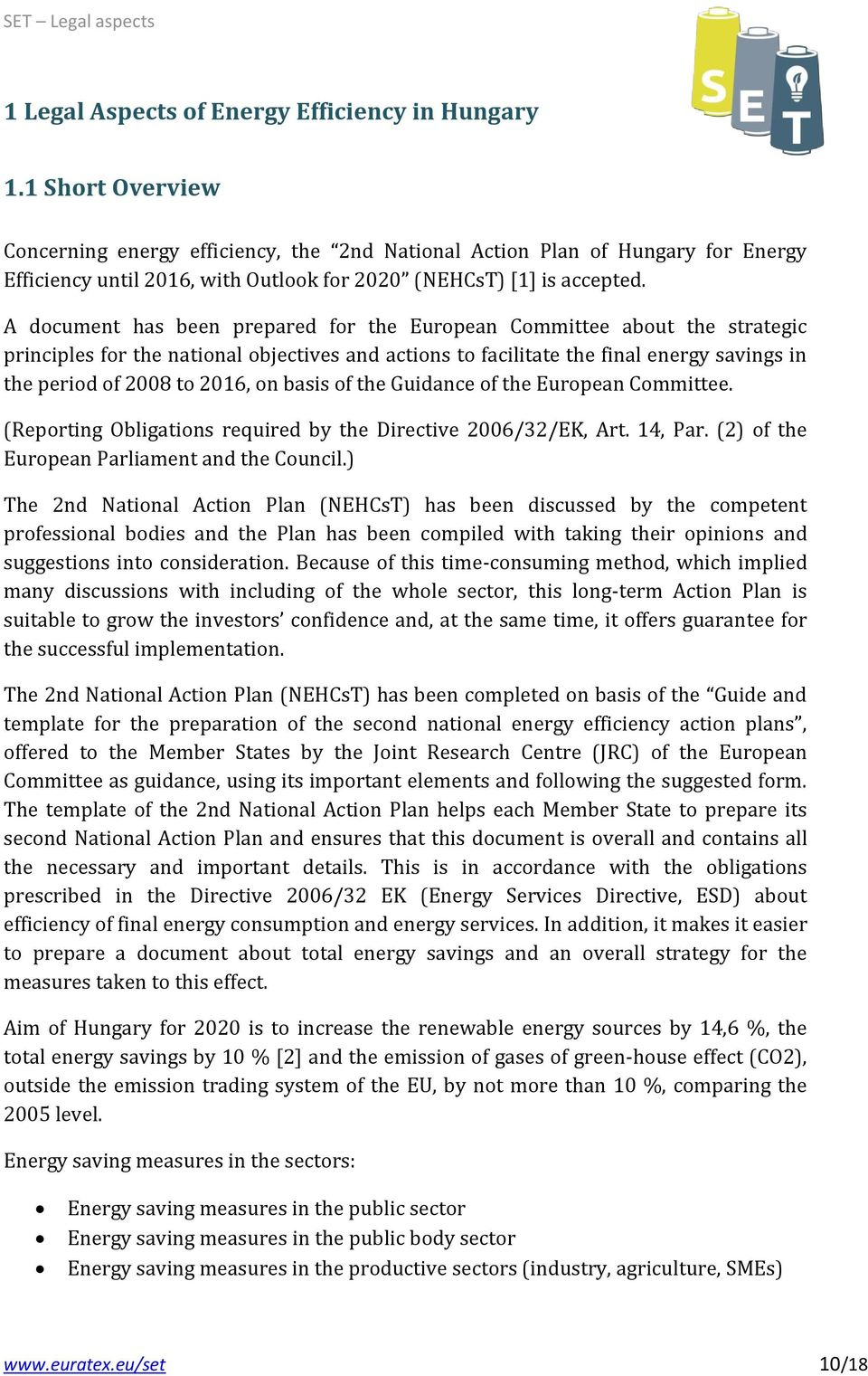 A document has been prepared for the European Committee about the strategic principles for the national objectives and actions to facilitate the final energy savings in the period of 2008 to 2016, on