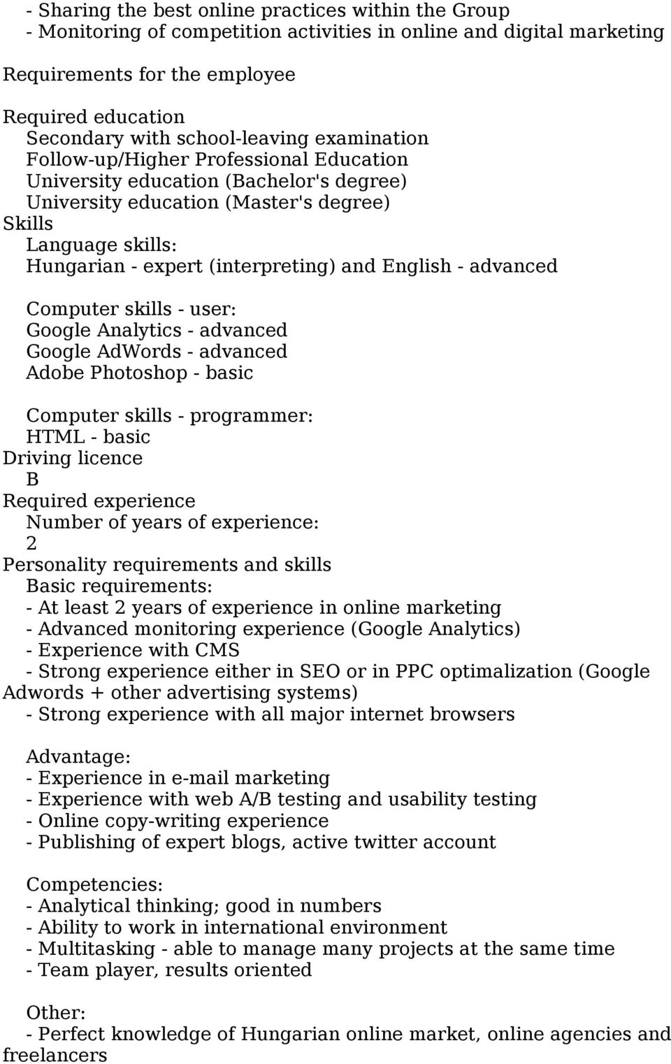 (interpreting) and English - advanced Computer skills - user: Google Analytics - advanced Google AdWords - advanced Adobe Photoshop - basic Computer skills - programmer: HTML - basic Driving licence