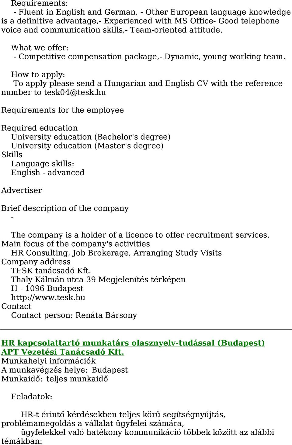 hu Requirements for the employee Required education University education (Bachelor's degree) University education (Master's degree) Skills Language skills: English - advanced Advertiser Brief