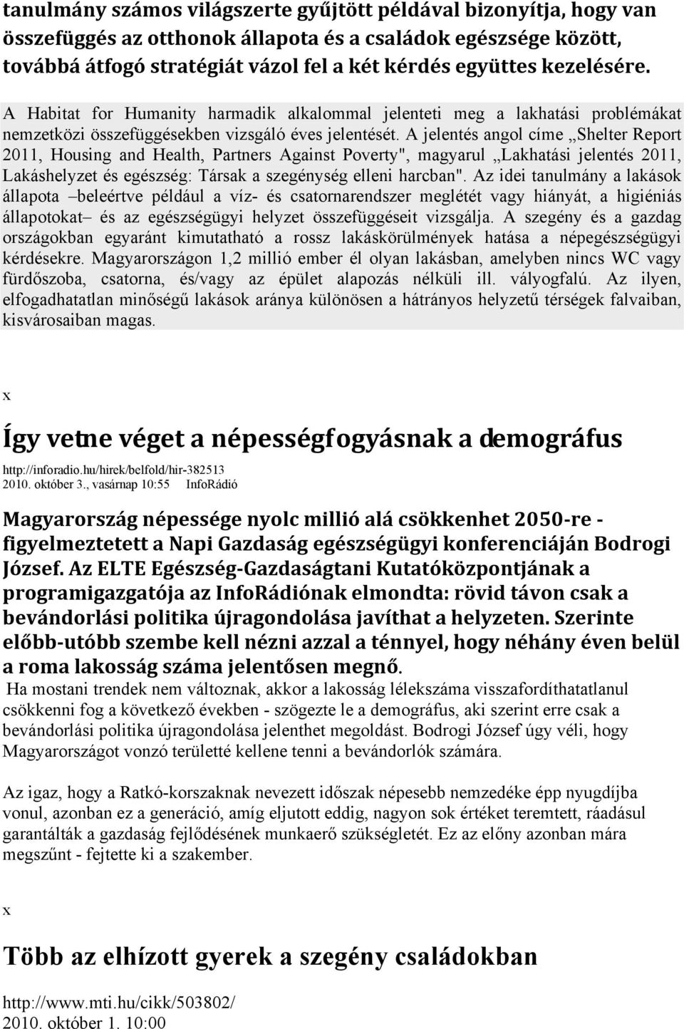 "A jelentés angol címe Shelter Report 2011, Housing and Health, Partners Against Poverty"", magyarul Lakhatási jelentés 2011, Lakáshelyzet és egészség: Társak a szegénység elleni harcban""."