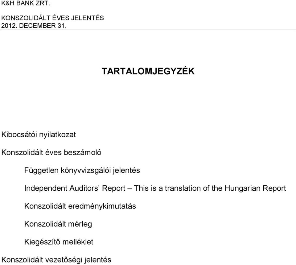Auditors Report This is a translation of the Hungarian Report Konszolidált