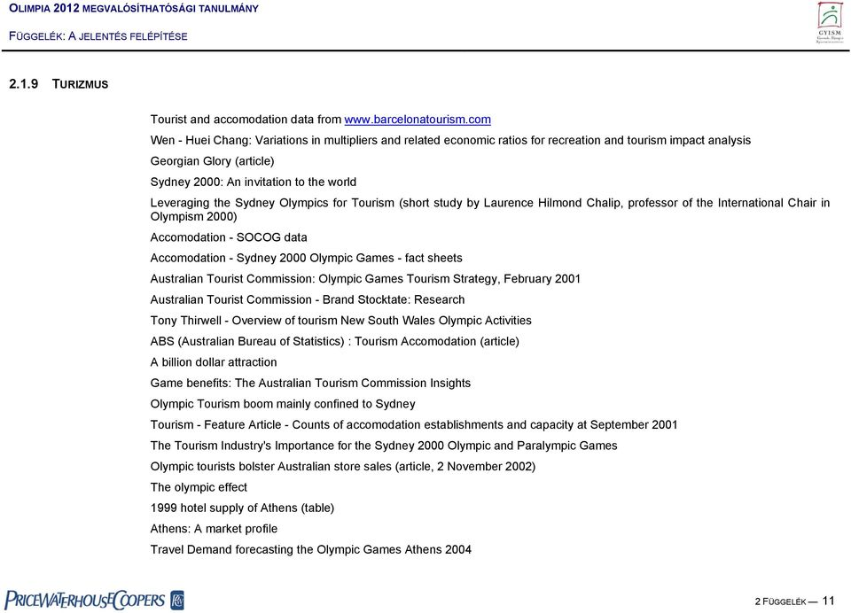 Sydney Olympics for Tourism (short study by Laurence Hilmond Chalip, professor of the International Chair in Olympism 2000) Accomodation - SOCOG data Accomodation - Sydney 2000 Olympic Games - fact
