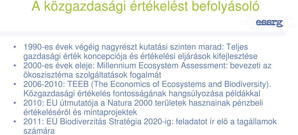 fogalmát 2006-2010: TEEB (The Economics of Ecosystems and Biodiversity).