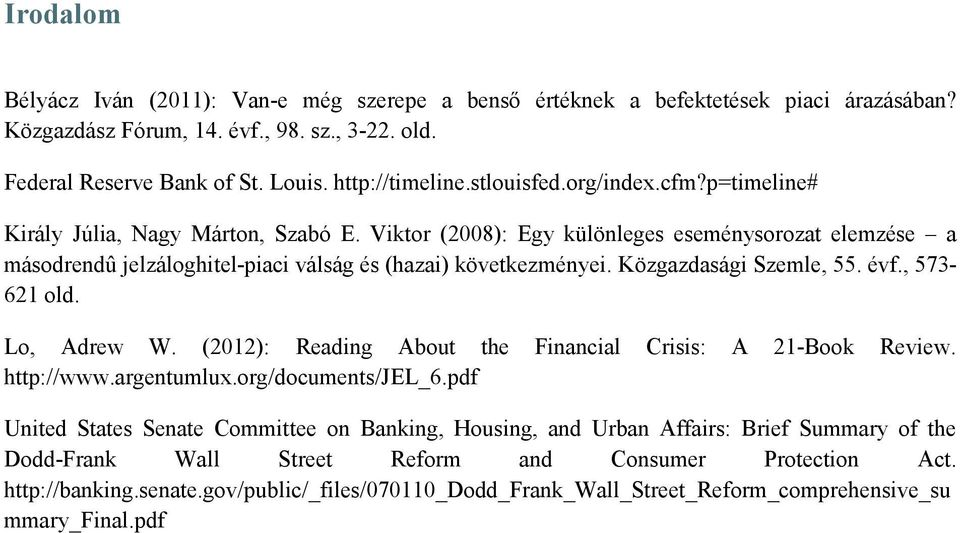 Közgazdasági Szemle, 55. évf., 573-621 old. Lo, Adrew W. (2012): Reading About the Financial Crisis: A 21-Book Review. http://www.argentumlux.org/documents/jel_6.