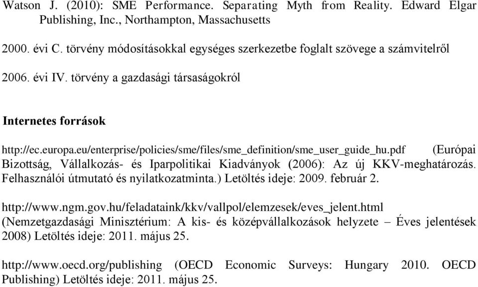 eu/enterprise/policies/sme/files/sme_definition/sme_user_guide_hu.pdf (Európai Bizottság, Vállalkozás- és Iparpolitikai Kiadványok (2006): Az új KKV-meghatározás.