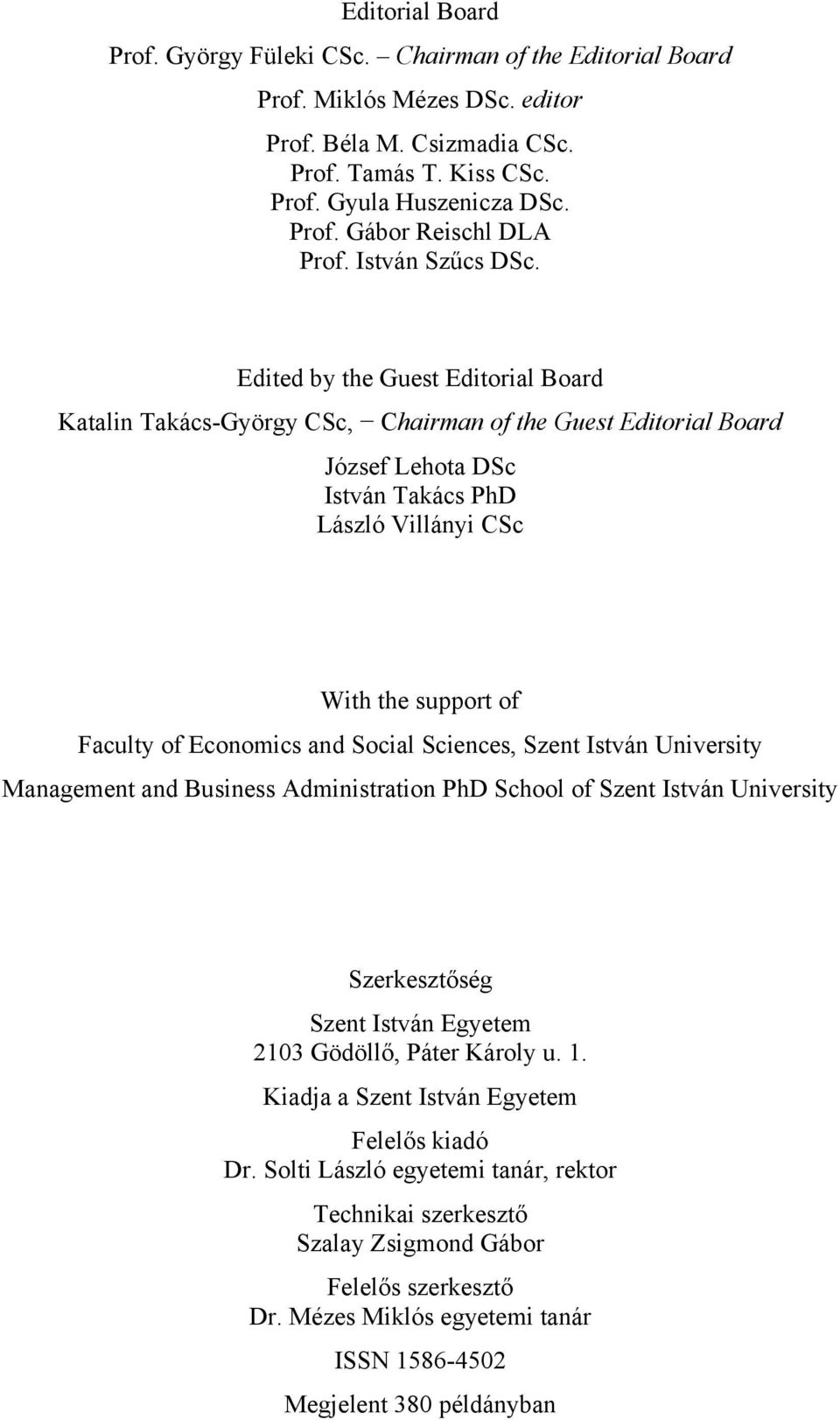 Edited by the Guest Editorial Board Katalin Takács-György CSc, Chairman of the Guest Editorial Board József Lehota DSc István Takács PhD László Villányi CSc With the support of Faculty of Economics