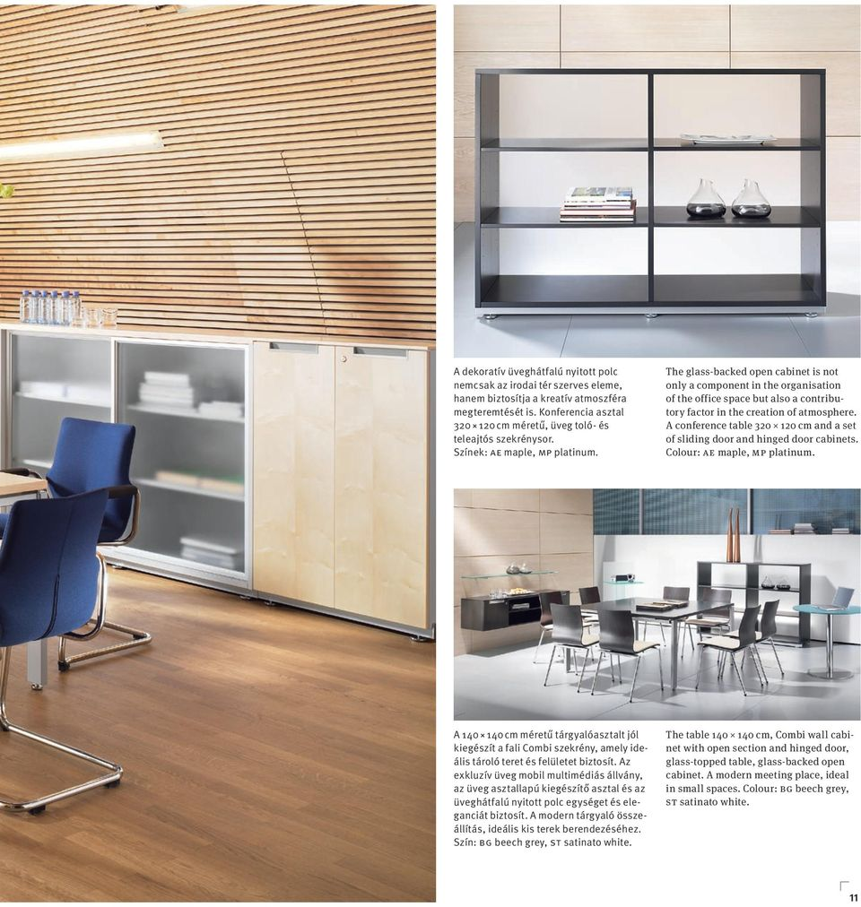 The glass-backed open cabinet is not only a component in the organisation of the office space but also a contributory factor in the creation of atmosphere.