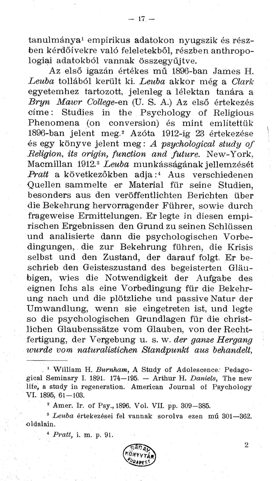 ) Az elso ertekezes time : Studies in the Psychology of Religious Phenomena (on conversion) és mint emlitettak 1896-ban jelent meg.