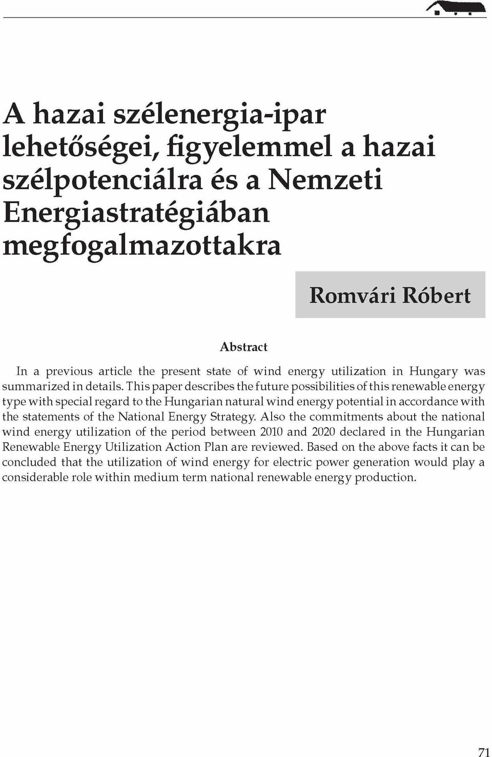 This paper describes the future possibilities of this renewable energy type with special regard to the Hungarian natural wind energy potential in accordance with the statements of the National Energy
