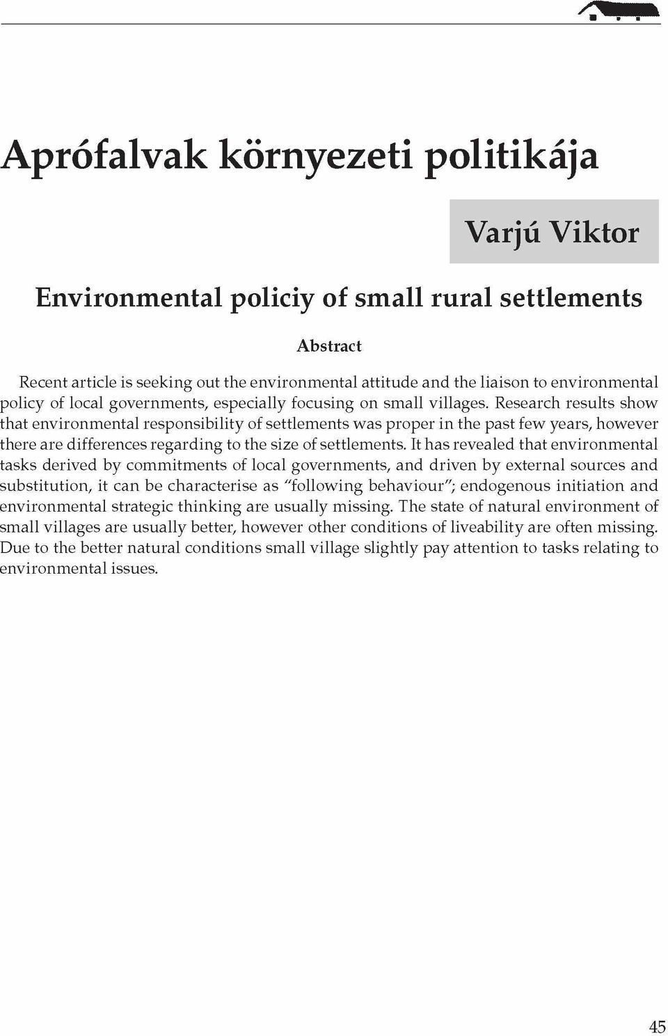 Research results show that environmental responsibility of settlements was proper in the past few years, however there are differences regarding to the size of settlements.