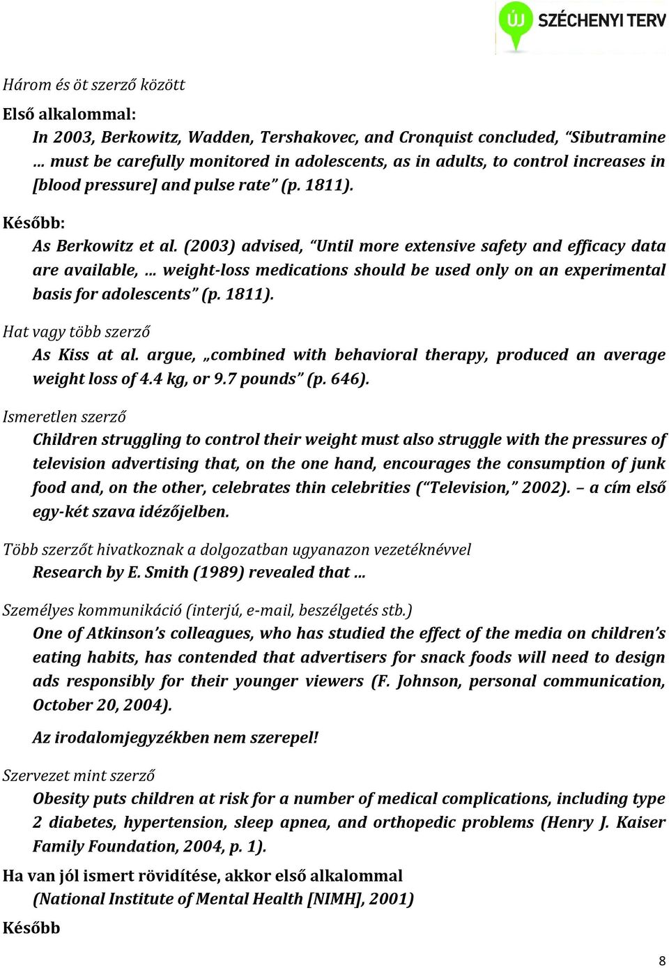 (2003) advised, Until more extensive safety and efficacy data are available, weight-loss medications should be used only on an experimental basis for adolescents (p. 1811).