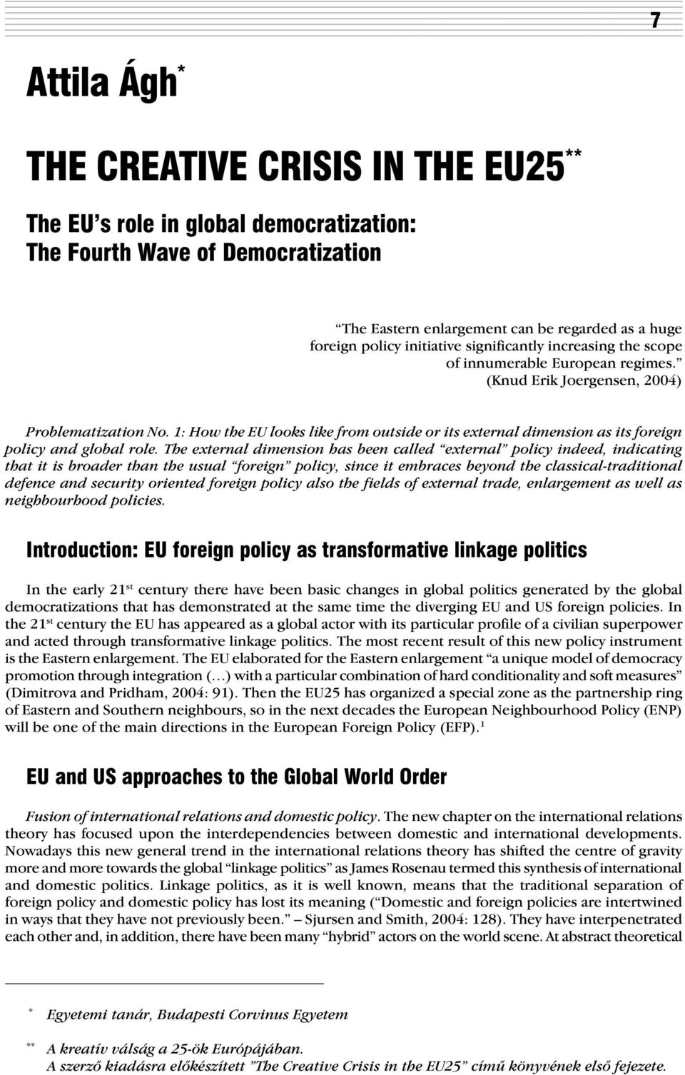 1: How the EU looks like from outside or its external dimension as its foreign policy and global role.
