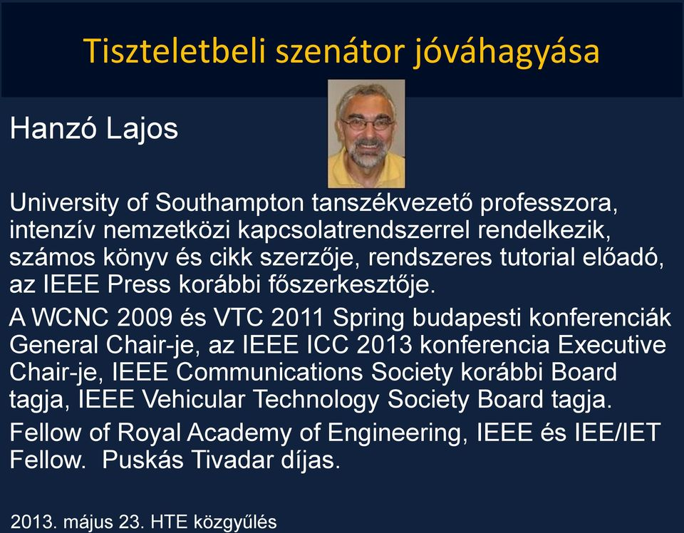A WCNC 2009 és VTC 2011 Spring budapesti konferenciák General Chair-je, az IEEE ICC 2013 konferencia Executive Chair-je, IEEE