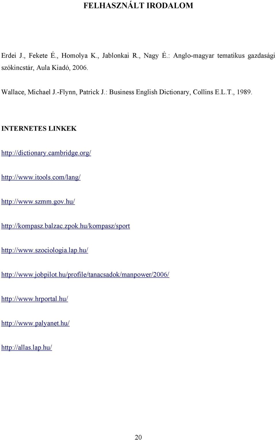 : Business English Dictionary, Collins E.L.T., 1989. INTERNETES LINKEK http://dictionary.cambridge.org/ http://www.itools.