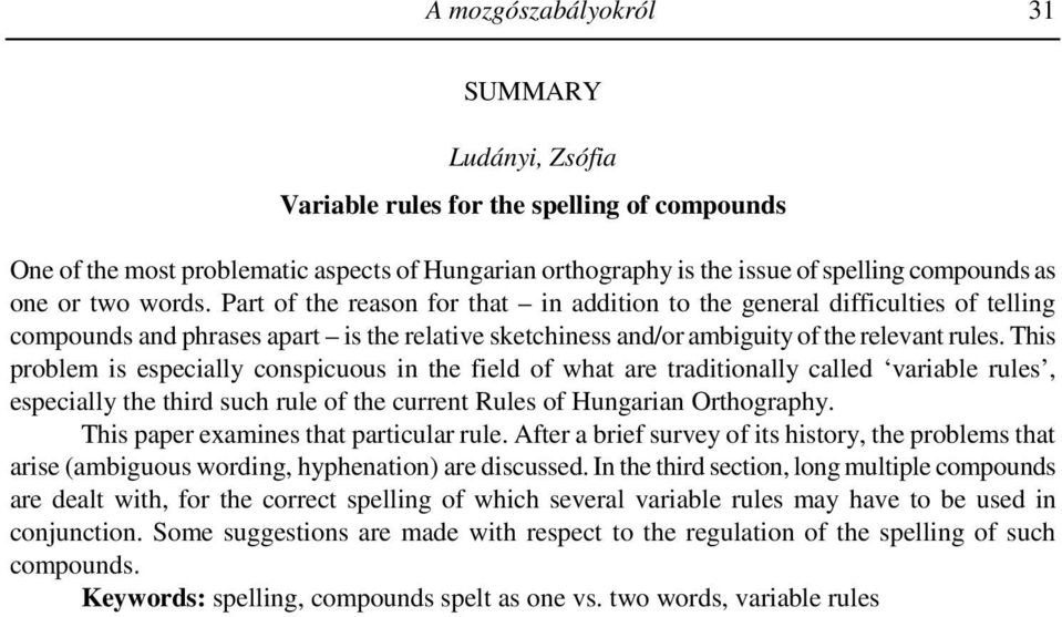 This problem is especially conspicuous in the field of what are traditionally called variable rules, especially the third such rule of the current Rules of Hungarian Orthography.