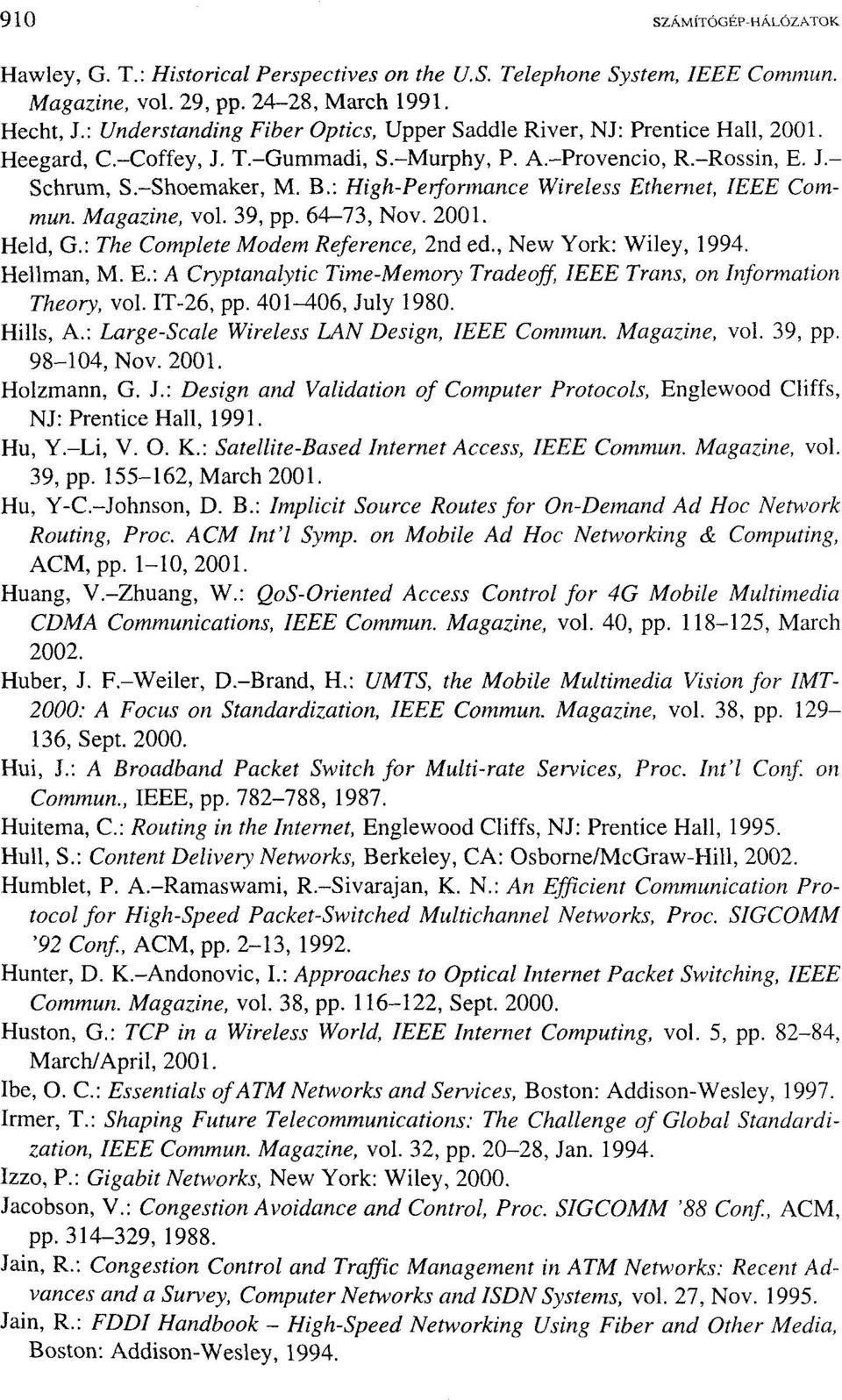 : High-Performance Wireless Ethernet, IEEE Commun. Magaziné, vol. 39, pp. 64-73, Nov. 2001. Held, G.: The Complete Modem Reference, 2nd ed., New York: Wiley, 1994. Hellman, M. E.: A Cryptanalytíc Time-Memory Tradeoff, IEEE Trans, on Information Theory, vol.