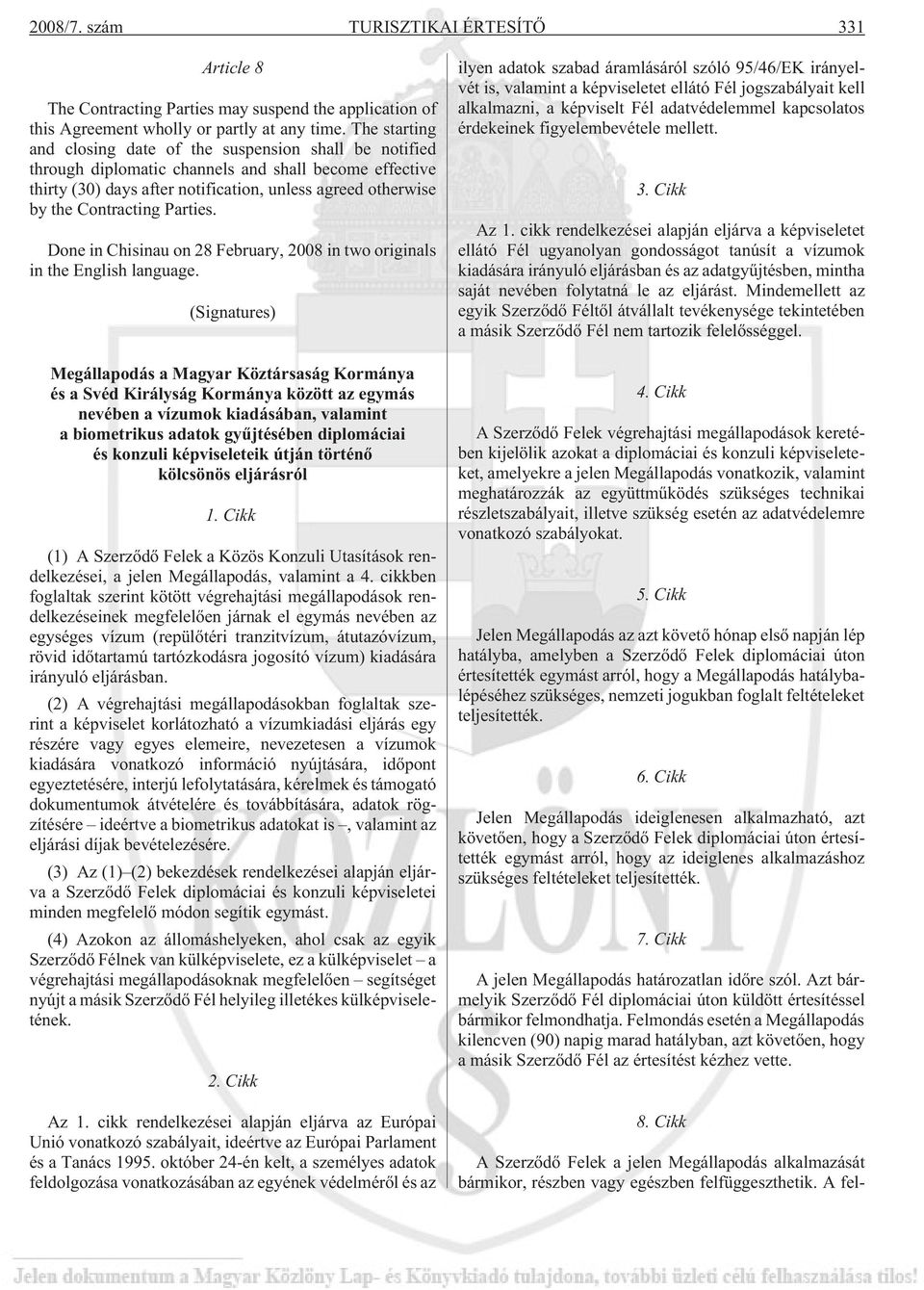 Contracting Parties. Done in Chisinau on 28 February, 2008 in two originals in the English language.