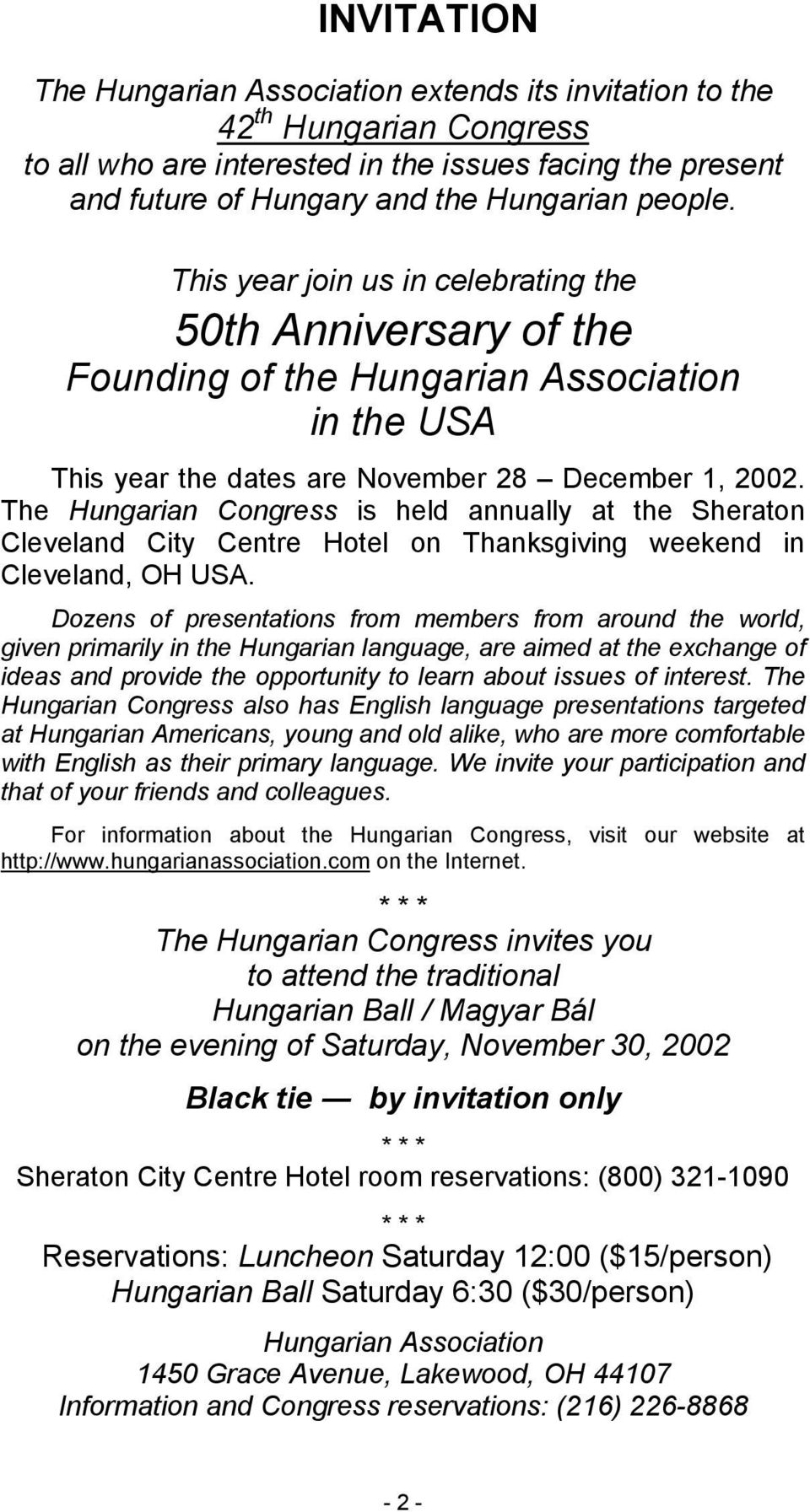 The Hungarian Congress is held annually at the Sheraton Cleveland City Centre Hotel on Thanksgiving weekend in Cleveland, OH USA.