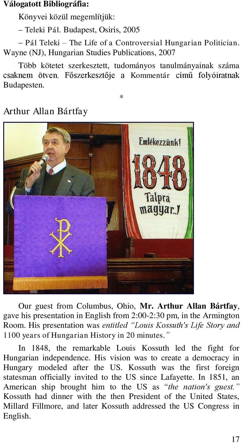 Arthur Allan Bártfay * Our guest from Columbus, Ohio, Mr. Arthur Allan Bártfay, gave his presentation in English from 2:00-2:30 pm, in the Armington Room.