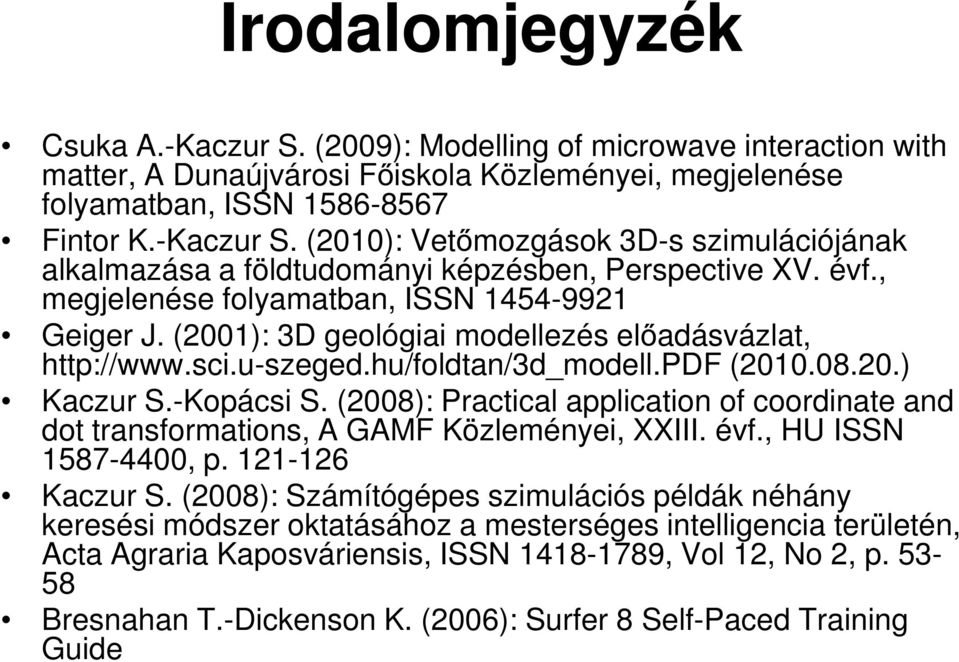 (2008): Practical application of coordinate and dot transformations, A GAMF Közleményei, XXIII. évf., HU ISSN 1587-4400, p. 121-126 Kaczur S.