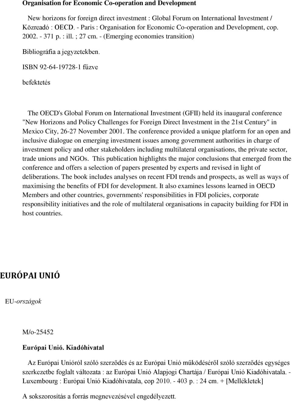 "ISBN 92-64-19728-1 fűzve befektetés The OECD's Global Forum on International Investment (GFII) held its inaugural conference ""New Horizons and Policy Challenges for Foreign Direct Investment in the"