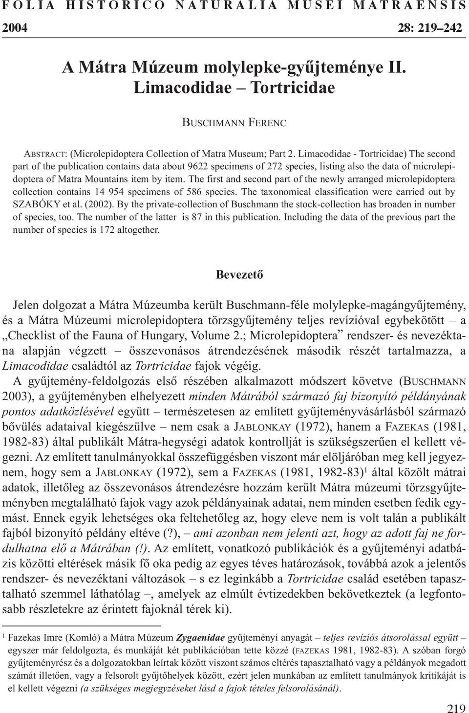 Limacodidae - Tortricidae) The second part of the publication contains data about 9622 specimens of 272 species, listing also the data of microlepidoptera of Matra Mountains item by item.
