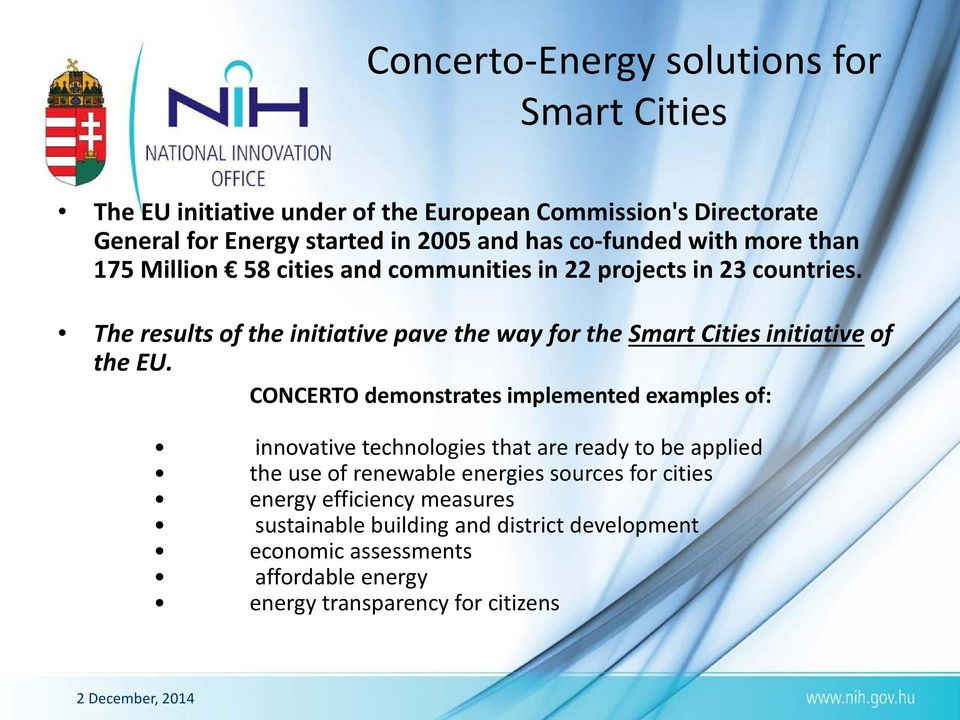 The results of the initiative pave the way for the Smart Cities initiative of the EU.