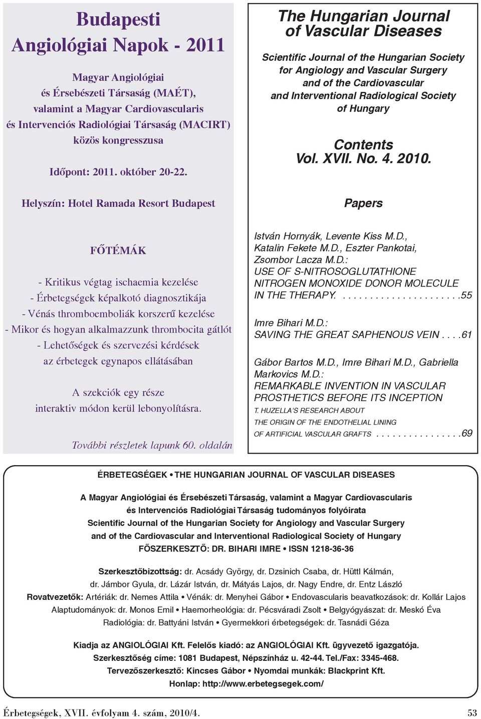 The Hungarian Journal of Vascular Diseases Scientific Journal of the Hungarian Society for Angiology and Vascular Surgery and of the Cardiovascular and Interventional Radiological Society of Hungary