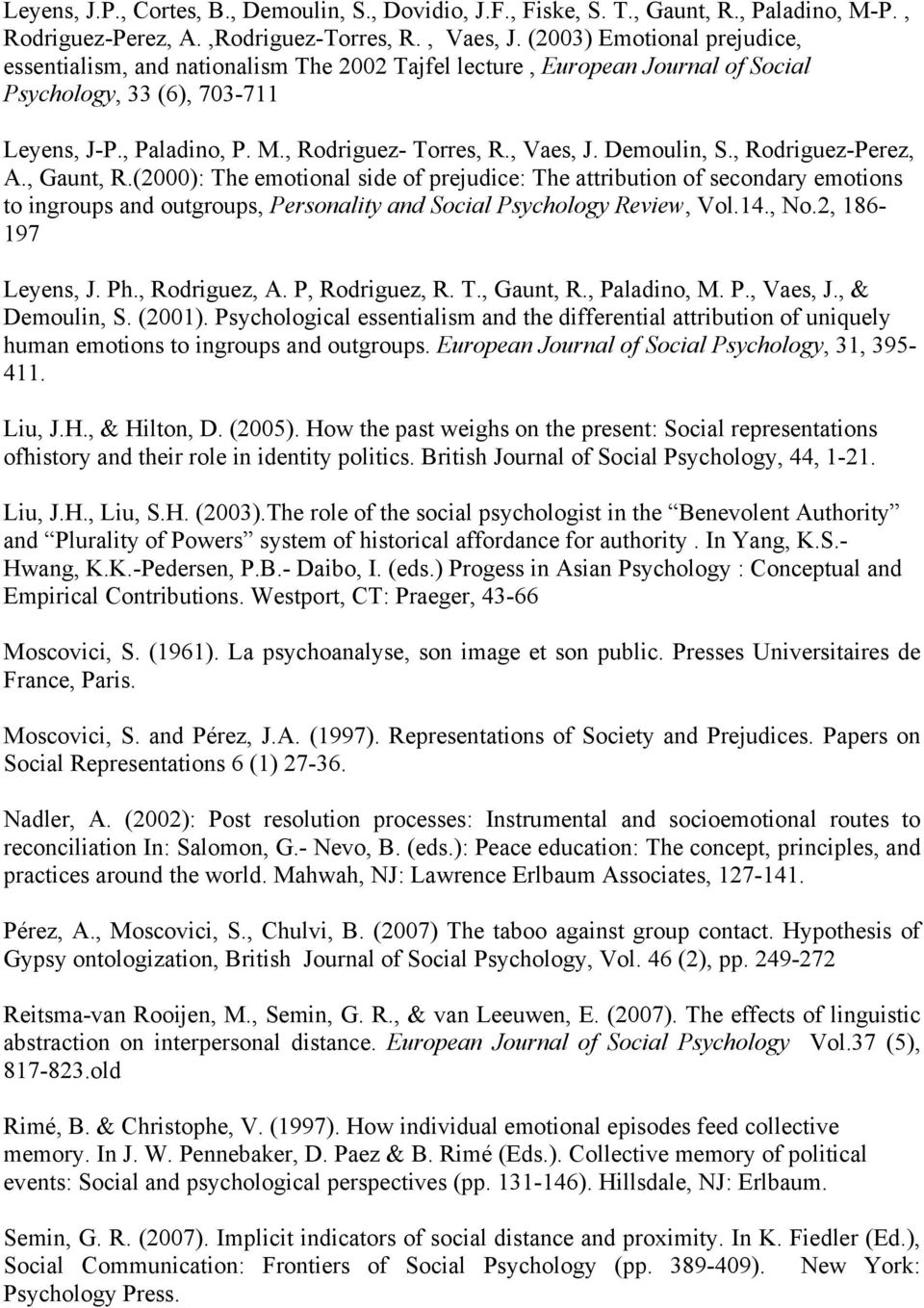 Demoulin, S., Rodriguez-Perez, A., Gaunt, R.(2000): The emotional side of prejudice: The attribution of secondary emotions to ingroups and outgroups, Personality and Social Psychology Review, Vol.14.