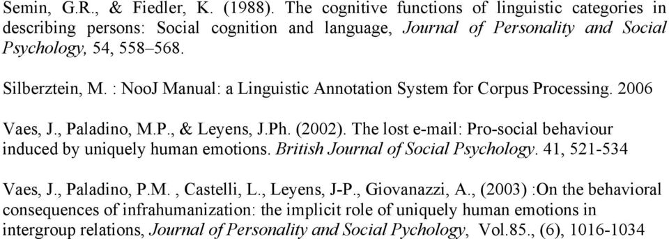 : NooJ Manual: a Linguistic Annotation System for Corpus Processing. 2006 Vaes, J., Paladino, M.P., & Leyens, J.Ph. (2002).
