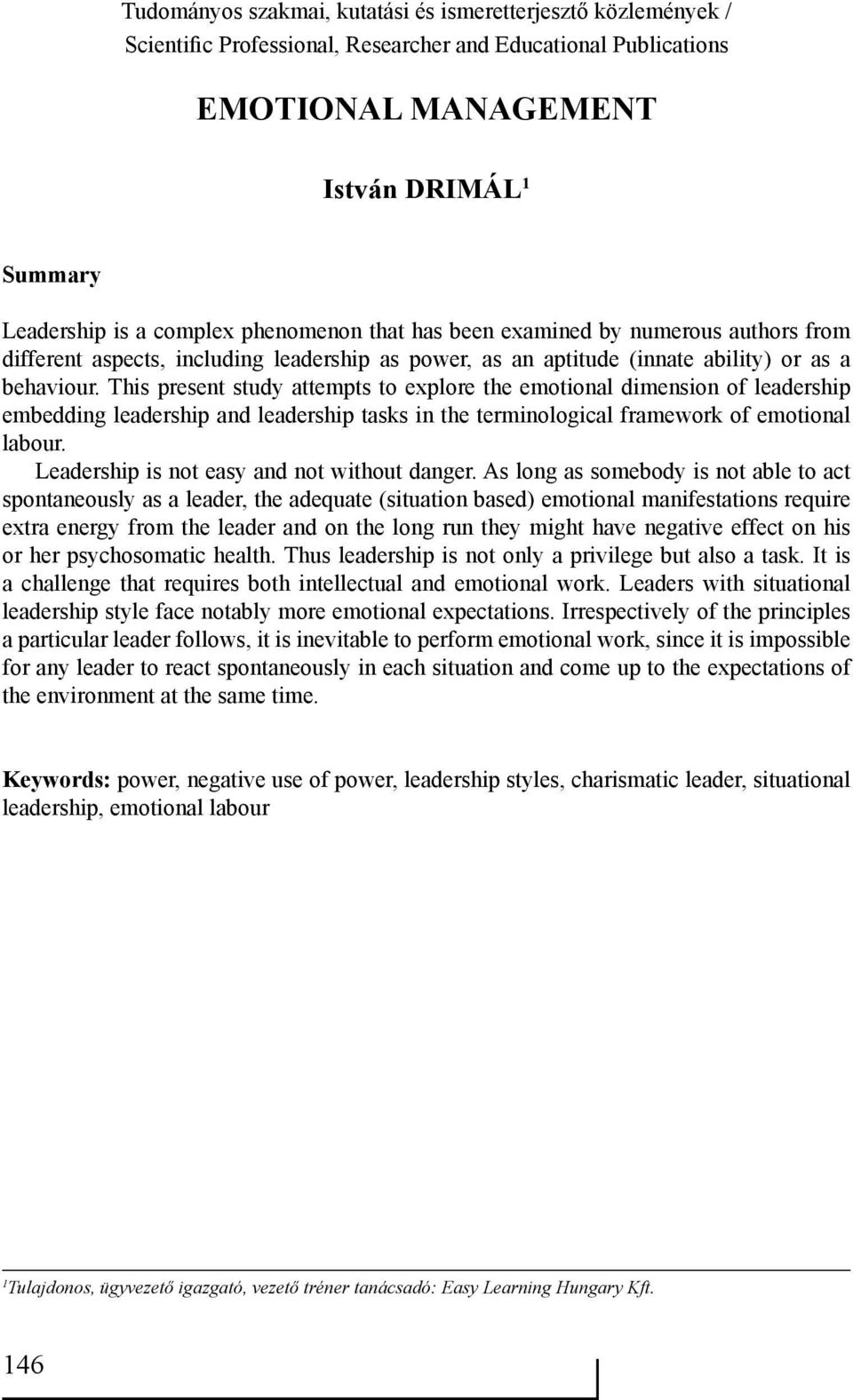 This present study attempts to explore the emotional dimension of leadership embedding leadership and leadership tasks in the terminological framework of emotional labour.