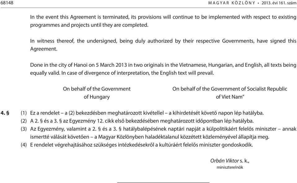 In witness thereof, the undersigned, being duly authorized by their respective Governments, have signed this Agreement.