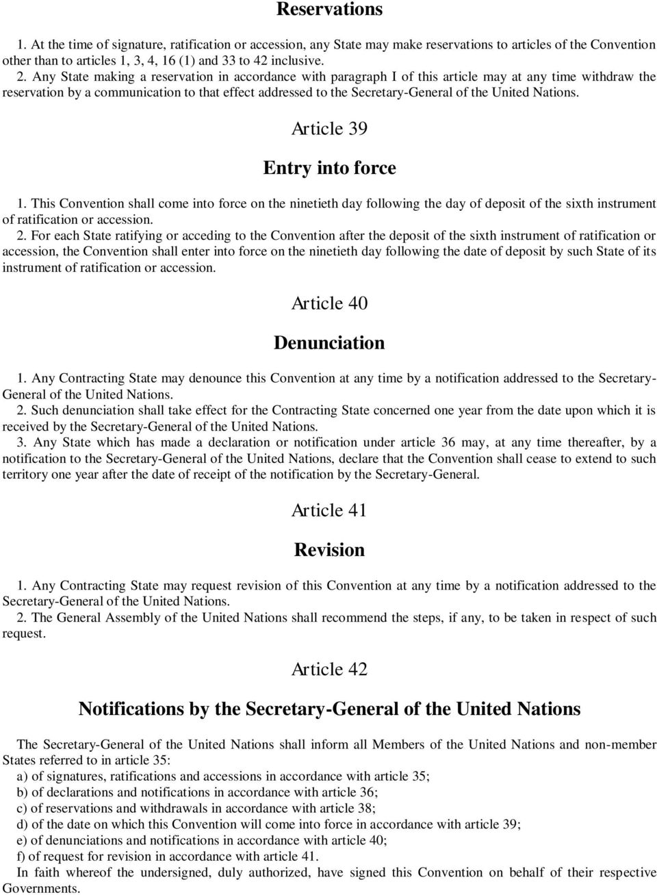 United Nations. Article 39 Entry into force 1. This Convention shall come into force on the ninetieth day following the day of deposit of the sixth instrument of ratification or accession. 2.