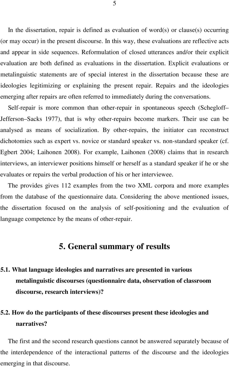 Reformulation of closed utterances and/or their explicit evaluation are both defined as evaluations in the dissertation.