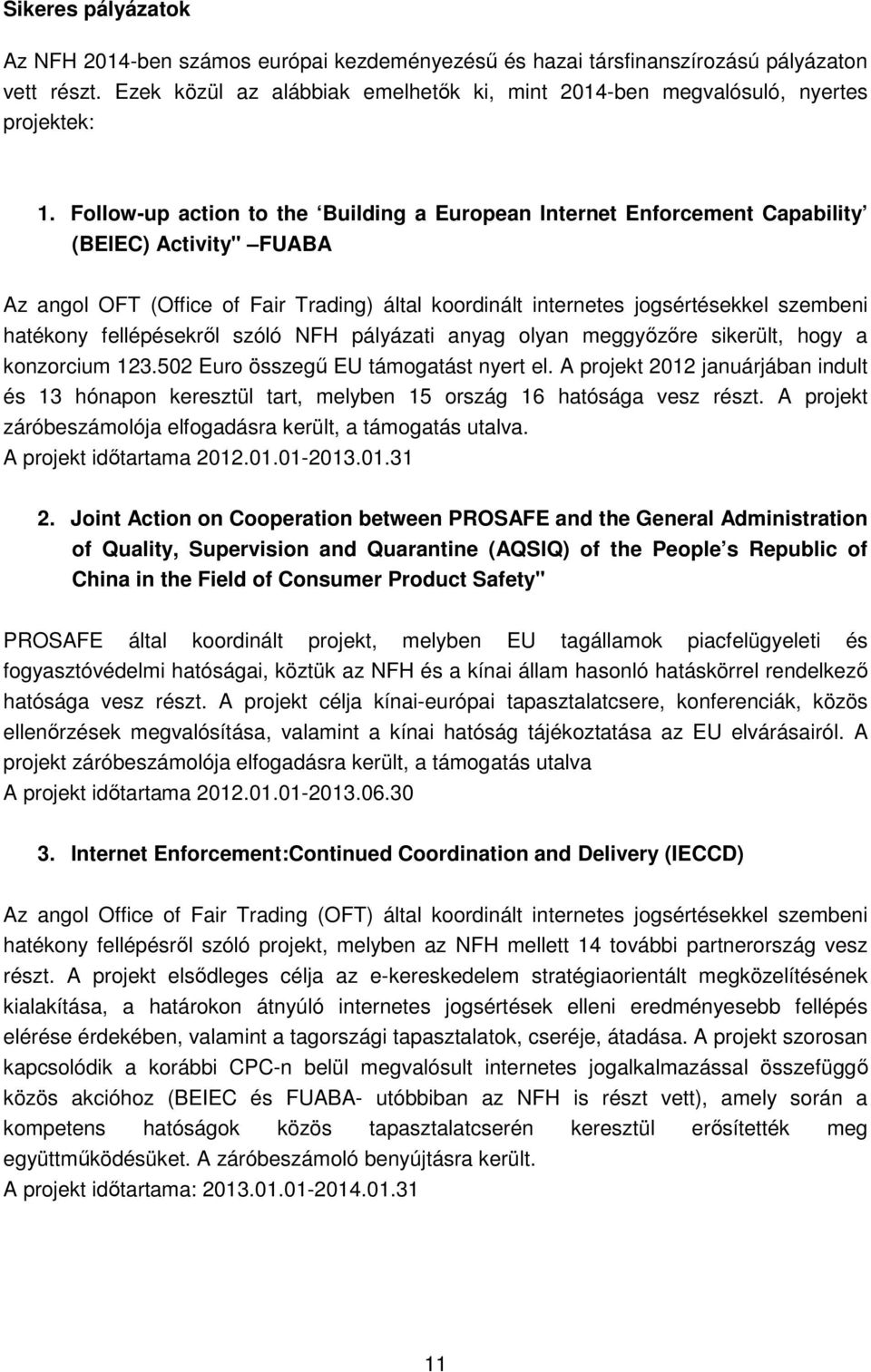 "Follow-up action to the Building a European Internet Enforcement Capability (BEIEC) Activity"" FUABA Az angol OFT (Office of Fair Trading) által koordinált internetes jogsértésekkel szembeni hatékony"