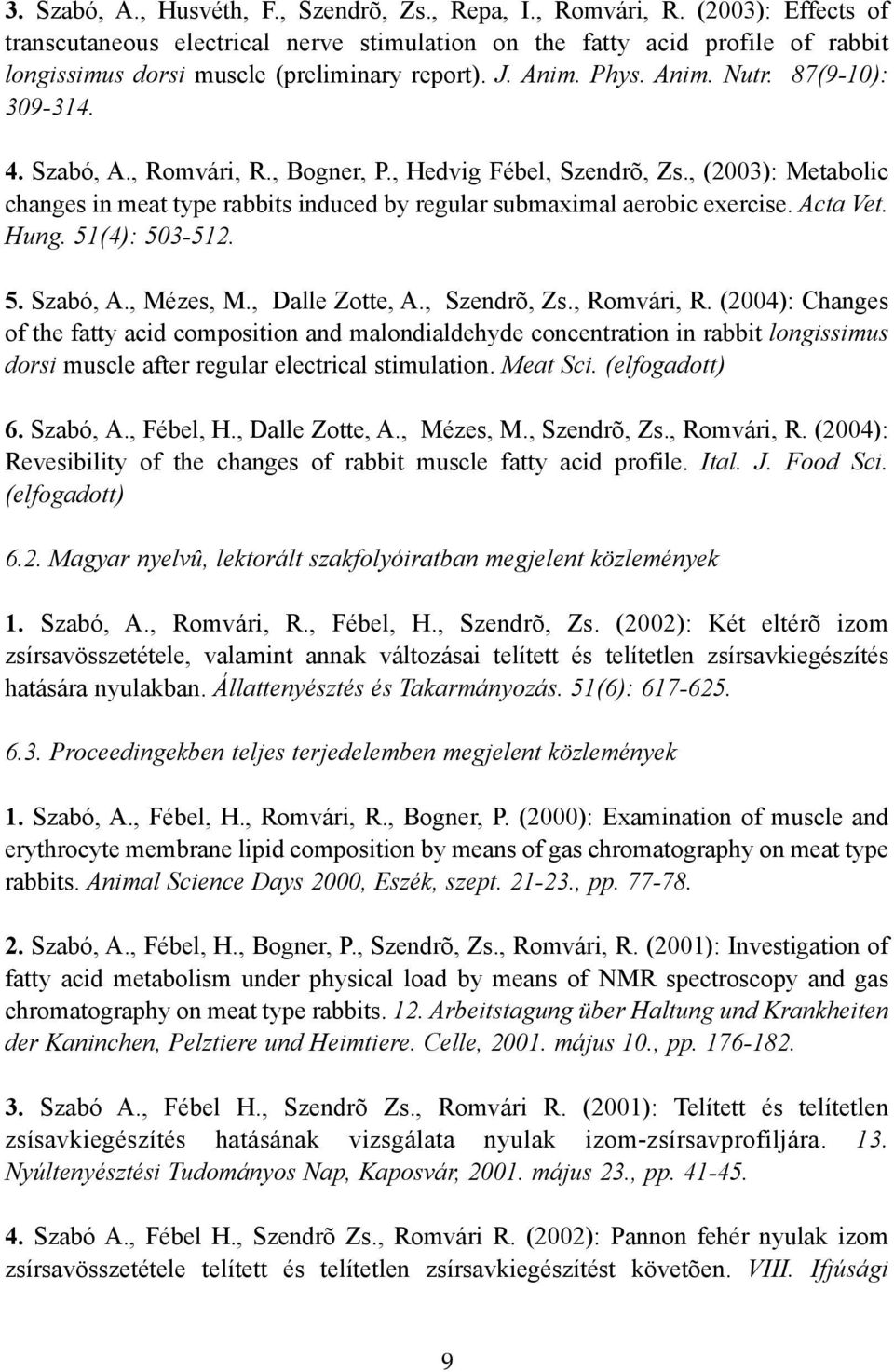 Szabó, A., Romvári, R., Bogner, P., Hedvig Fébel, Szendrõ, Zs., (2003): Metabolic changes in meat type rabbits induced by regular submaximal aerobic exercise. Acta Vet. Hung. 51(4): 503-512. 5. Szabó, A.