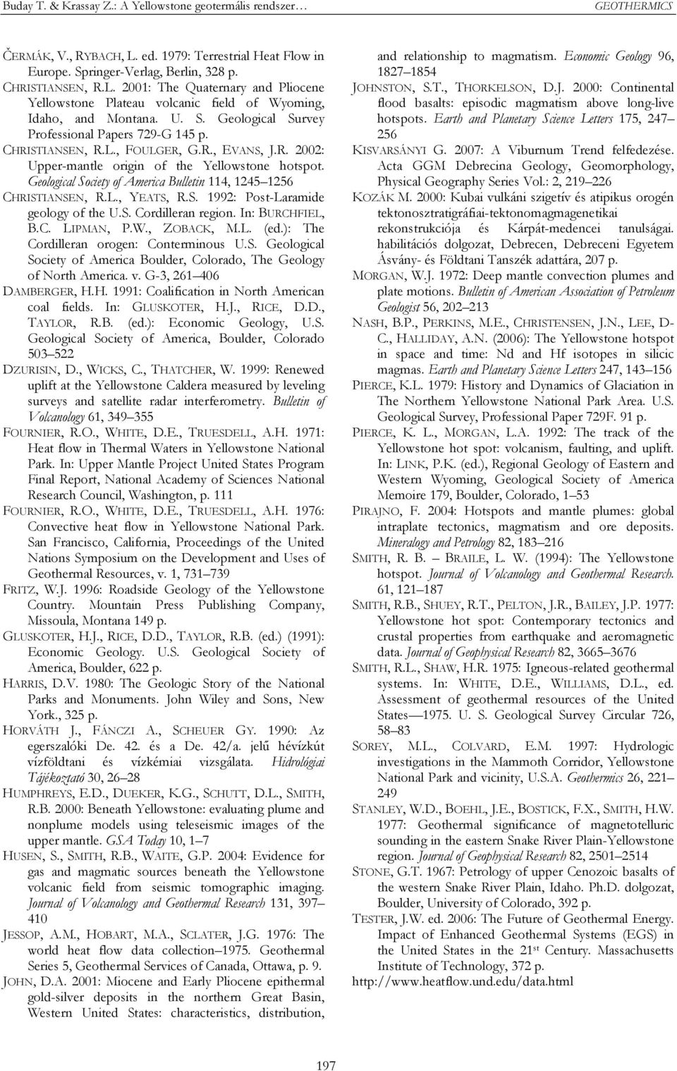 Geological Society of America Bulletin 114, 1245 1256 CHRISTIANSEN, R.L., YEATS, R.S. 1992: Post-Laramide geology of the U.S. Cordilleran region. In: BURCHFIEL, B.C. LIPMAN, P.W., ZOBACK, M.L. (ed.
