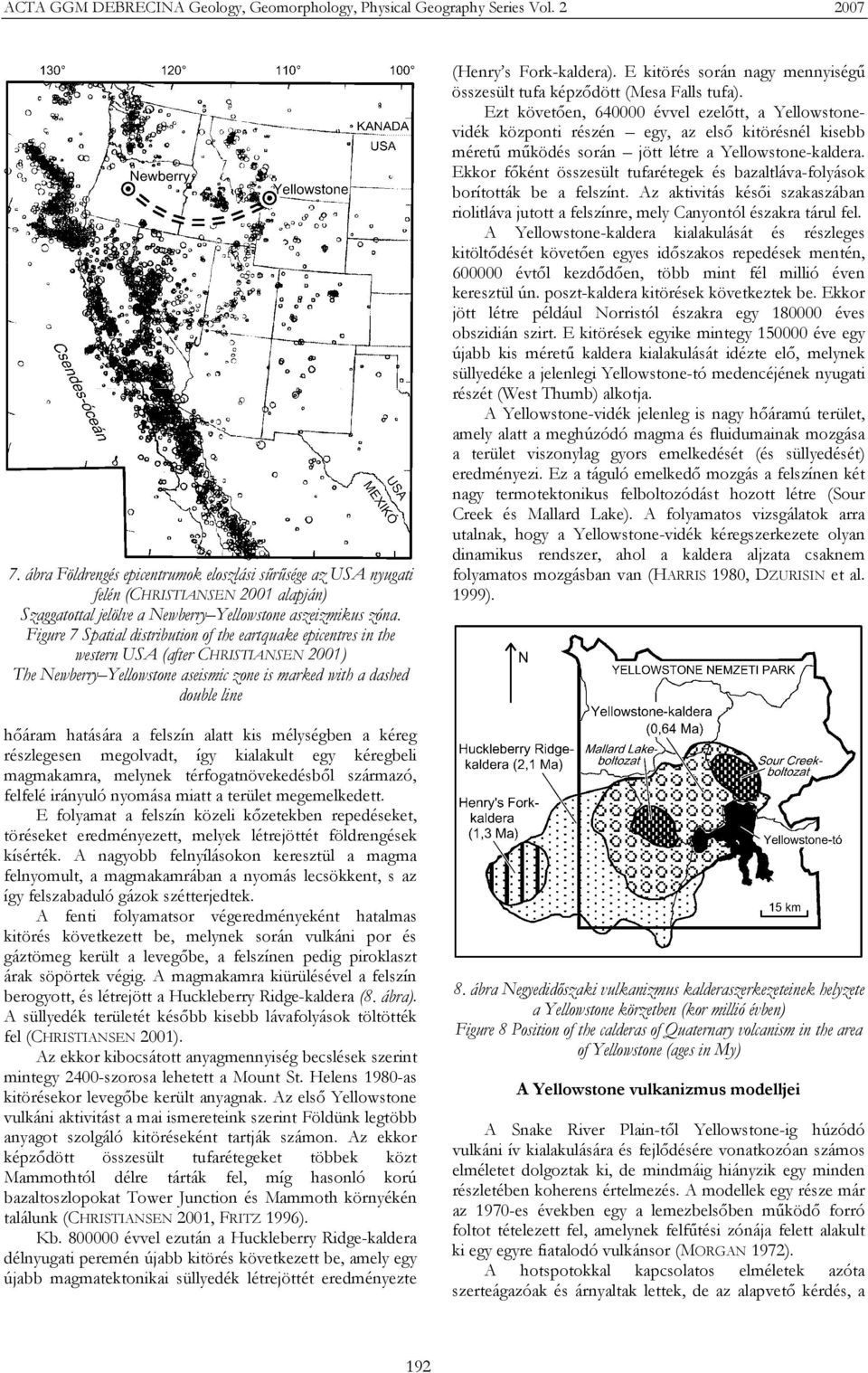 Figure 7 Spatial distribution of the eartquake epicentres in the western USA (after CHRISTIANSEN 2001) The Newberry Yellowstone aseismic zone is marked with a dashed double line hőáram hatására a