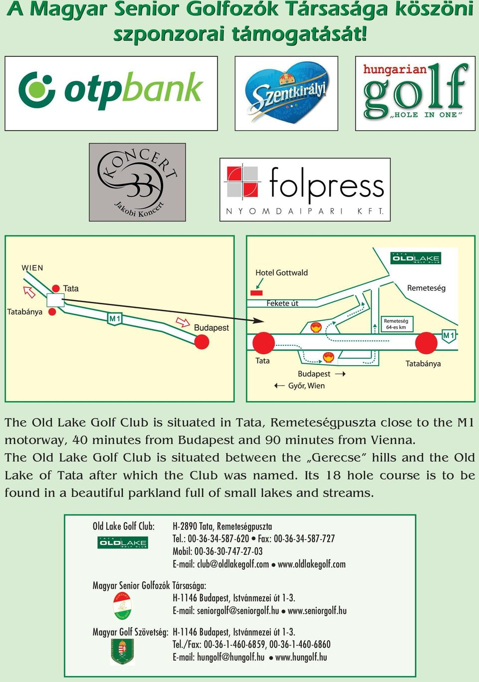 The Old Lake Golf Club is situated between the Gerecse hills and the Old Lake of Tata after which the Club was named.