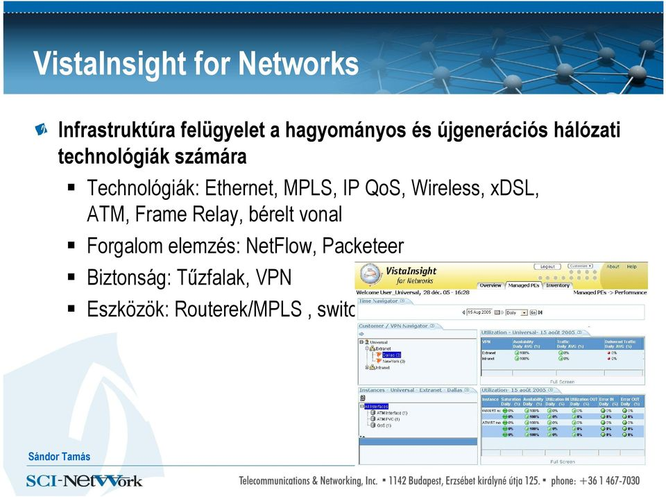 QoS, Wireless, xdsl, ATM, Frame Relay, bérelt vonal Forgalom elemzés: NetFlow,