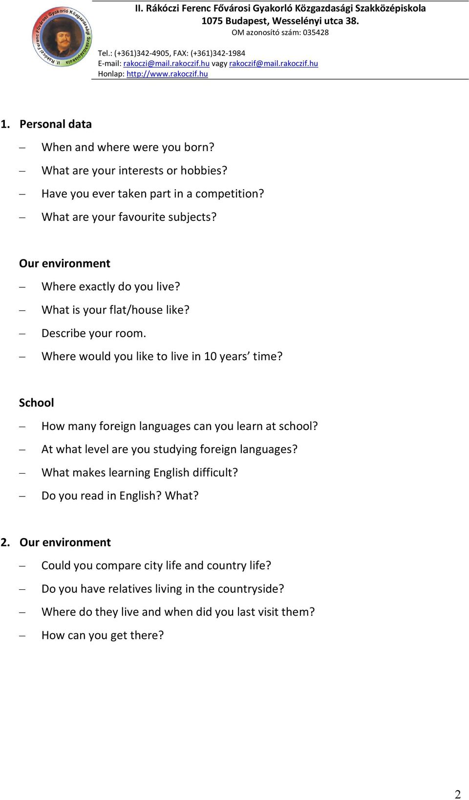 School How many foreign languages can you learn at school? At what level are you studying foreign languages? What makes learning English difficult?