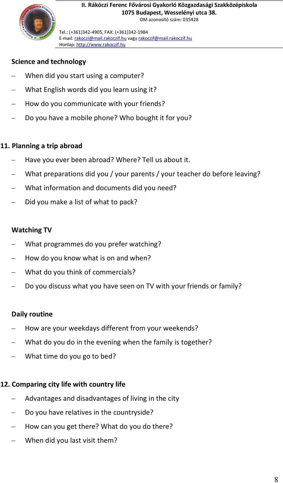 Did you make a list of what to pack? Watching TV What programmes do you prefer watching? How do you know what is on and when? What do you think of commercials?
